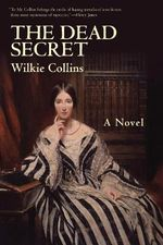 The Dead Secret : A Novel - Au Wilkie Collins