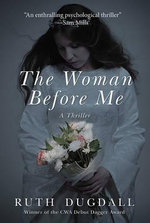 The Woman Before Me : A Thriller - Ruth Dugdall
