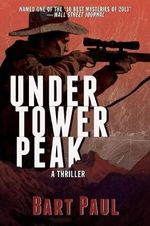 Under Tower Peak : A Thriller - Bart Paul