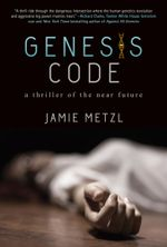 Genesis Code : A Thriller of the Near Future - Jamie Metzl