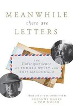 Meanwhile There are Letters : The Correspondence of Eudora Welty and Ross Macdonald
