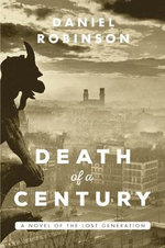 Death of a Century : A Novel of the Lost Generation - Daniel Robinson