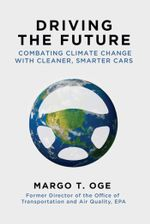 Driving the Future : Combating Climate Change with Cleaner, Smarter Cars - Margo T Oge