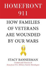Homefront 911 : How Families of Veterans are Wounded by Our Wars - Stacy Bannerman