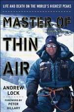 Master of Thin Air : Life and Death on the World's Highest Peaks - Andrew Lock