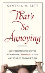 That's So Annoying : An Etiquette Expert on the World's Most Irritating Habits and What to Do About Them - Cynthia W Lett
