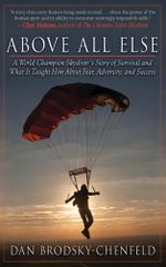 Above All Else : A World Champion Skydiver's Story of Survival and What It Taught Him About Fear, Adversity, and Success - Dan Brodsky-Chenfeld
