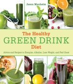The Healthy Green Drink Diet : Advice and Recipes to Energize, Alkalize, Lose Weight, and Feel Great - Jason Manheim
