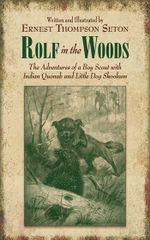 Rolf in the Woods : The Adventures of a Boy Scout with Indian Quonab and Little Dog Skookum - Thompson Seton Ernest