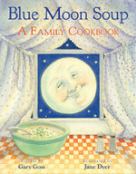 Blue Moon Soup : A Family Cookbook - Gary Goss