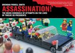 Assassination! : The Brick Chronicle of Attempts on the Lives of Twelve US Presidents - Brendan Powell Smith