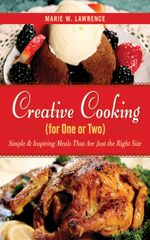 Creative Cooking for One or Two : Simple & Inspiring Meals That Are Just the Right Size - Marie W. Lawrence