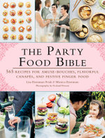 The Party Food Bible : 565 Recipes for Amuse-Bouches, Flavorful Canapes, and Festive Finger Food - Lisa Eisenman Frisk