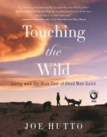 Touching the Wild : Living with the Mule Deer of Deadman Gulch - Joe Hutto