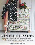 Vintage Crafts : 75 Do-It-Yourself Decorating Projects Using Candles, Colors, and Other Flea Market Finds - Clara Lidstroem
