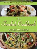 The Freekeh Cookbook : Healthy, Delicious, Easy-To-Prepare Meals with America's Hottest Grain - Bonnie Matthews