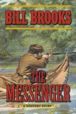 The Messenger : A Western Story - Bill Brooks