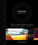 Modern Cocktails : Dozens of Cool and Classic Mixed Drinks to Make You the Life of the Party - Jimmy Dymott