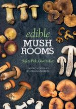 Edible Mushrooms : Safe to Pick, Good to Eat - Barbro Forsberg