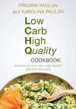 Low Carb High Quality Cookbook : Recipes to Help You Lose Weight and Stay in Shape - Fredrik Paulun