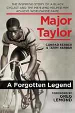 Major Taylor : The Inspiring Story of a Black Cyclist and the Men Who Helped Him Achieve Worldwide Fame - Conrad Kerber