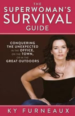 The Superwoman's Survival Guide : Conquering the Unexpected in the Office, on the Town, or in the Great Outdoors - Ky Furneaux
