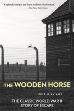 The Wooden Horse : The Classic World War II Story of Escape - Eric Williams