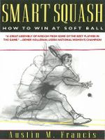 Smart Squash : How to Win at Soft Ball - Austin M. Francis