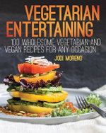 Vegetarian Entertaining : 100 Wholesome Vegetarian and Vegan Recipes for Any Occasion - Jodi Moreno