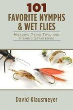 101 Favorite Nymph and Wet Flies : History, Tying Tips, and Fishing Strategies - David Klausmeyer