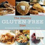 The Healthy Gluten-Free Diet : Nutritious and Delicious Recipes for a Gluten-Free Lifestyle - Abigail R. Gehring