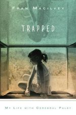 Trapped : My Life with Cerebral Palsy - Fran Macilvey