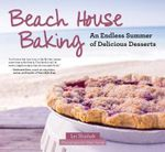 Beach House Baking : An Endless Summer of Delicious Desserts - Lei Shishak