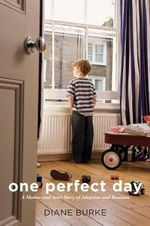 One Perfect Day : A Mother and Son's Story of Adoption and Reunion - Diane Burke