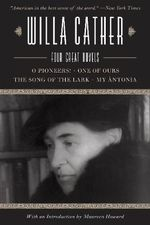 Willa Cather : Four Great novels--O Pioneers!, One of Ours, The Song of the Lark, My Antonia - Willa Cather