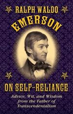Ralph Waldo Emerson on Self-Reliance : Advice, Wit, and Wisdom from the Father of Transcendentalism - Ralph Waldo Emerson