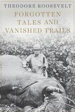 Forgotten Tales and Vanished Trails - Theodore Roosevelt