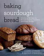 Baking Sourdough Bread : Dozens of Recipes for Artisan Loaves, Crackers, and Sweet Breads - Göran Söderin