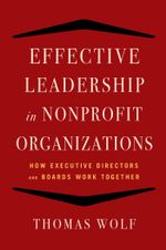 Effective Leadership for Nonprofit Organizations : How Executive Directors and Boards Work Together - Thomas Wolf