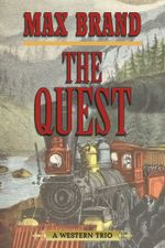 The Quest : A Western Trio - Max Brand