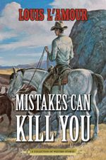 Mistakes Can Kill You : A Collection of Western Stories - Louis L'Amour