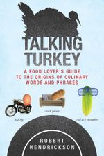 Talking Turkey : A Food Lover's Guide to the Origins of Culinary Words and Phrases - Robert Hendrickson