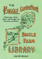 The Biggle Garden Book : Vegetables, Small Fruits and Flowers for Pleasure and Profit - Jacob Biggle