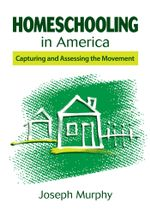 Homeschooling in America : Capturing and Assessing the Movement - Joseph Murphy