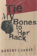 Tie My Bones to Her Back : A Novel - Robert F. Jones