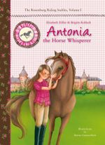 Antonia, the Horse Whisperer : The Rosenburg Riding Stables, Volume 1 - Elisabeth Zöller