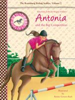Antonia and the Big Competition : The Rosenburg Riding Stables, Volume 2 - Elisabeth Zöller