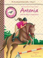 Antonia and the Big Competition : The Rosenburg Riding Stables, Volume 2 - Elisabeth Zöller