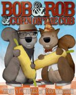 Bob & Rob & Corn on the Cob - Todd McQueen