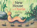 A New House for Charlie - Doris Lecher